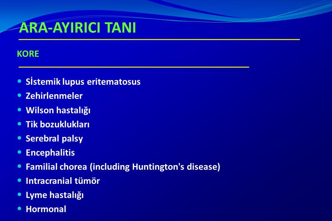 KORE Sİstemik lupus eritematosus Zehirlenmeler Wilson hastalığı Tik bozuklukları Serebral palsy Encephalitis Familial chorea (including Huntington's d