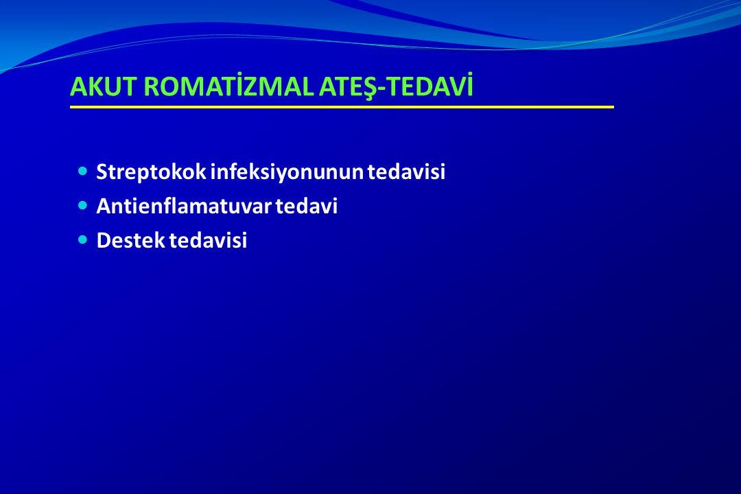AKUT ROMATİZMAL ATEŞ-TEDAVİ Streptokok infeksiyonunun tedavisi Antienflamatuvar tedavi Destek tedavisi