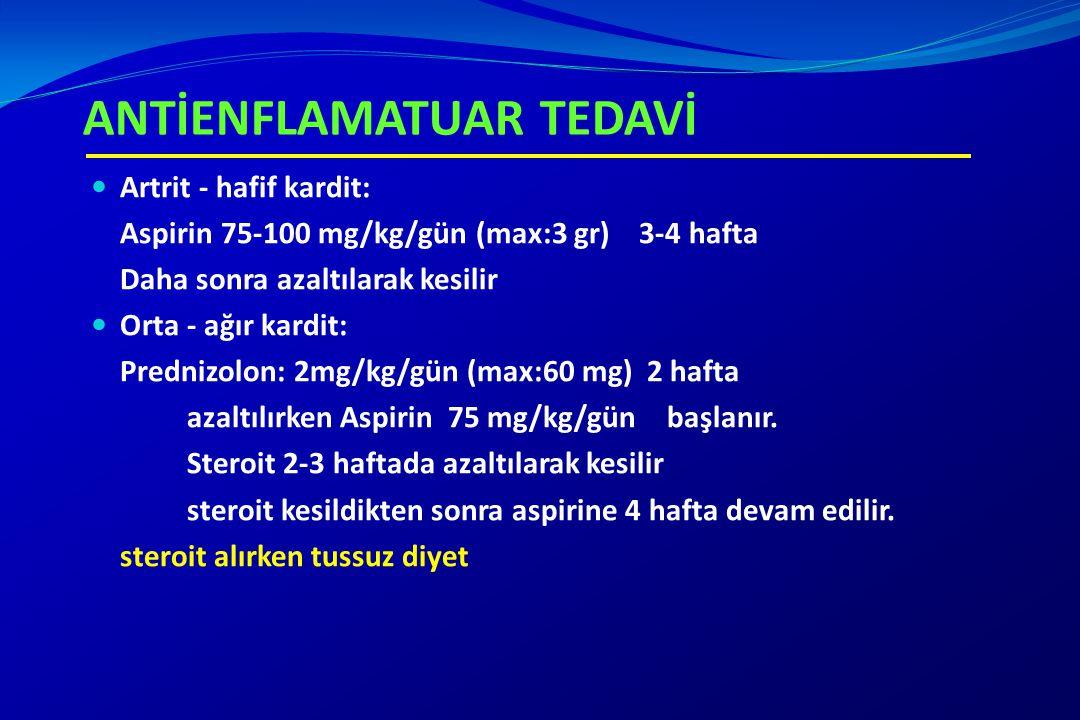 ANTİENFLAMATUAR TEDAVİ Artrit - hafif kardit: Aspirin 75-100 mg/kg/gün (max:3 gr) 3-4 hafta Daha sonra azaltılarak kesilir Orta - ağır kardit: Predniz