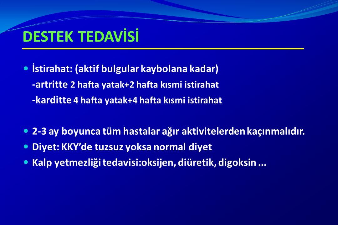 DESTEK TEDAVİSİ İstirahat: (aktif bulgular kaybolana kadar) -artritte 2 hafta yatak+2 hafta kısmi istirahat -karditte 4 hafta yatak+4 hafta kısmi isti