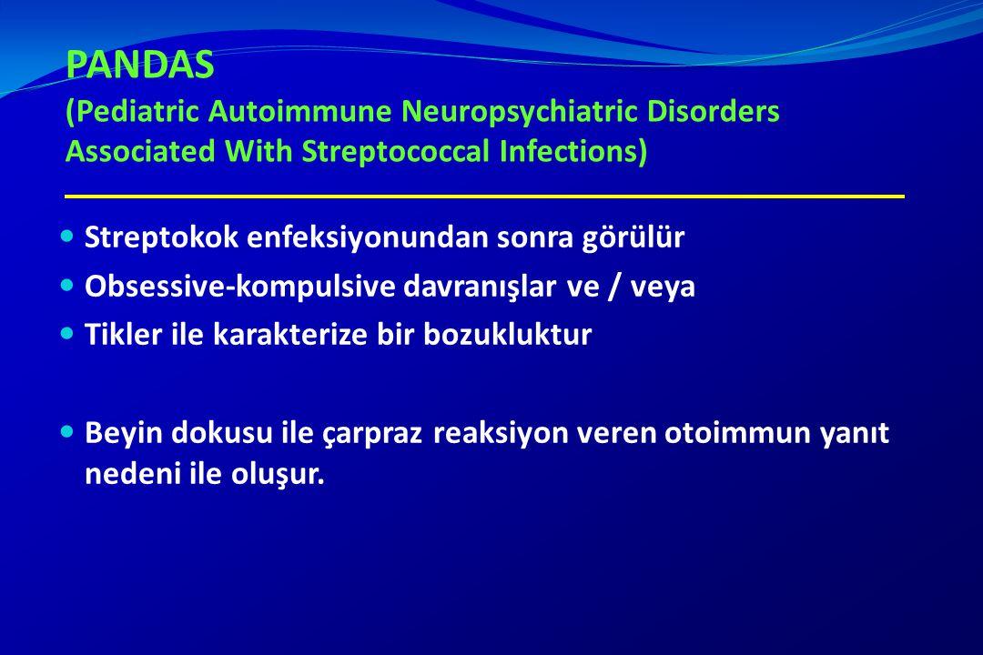 PANDAS (Pediatric Autoimmune Neuropsychiatric Disorders Associated With Streptococcal Infections) Streptokok enfeksiyonundan sonra görülür Obsessive-k