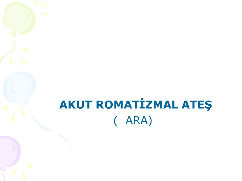 Akut Romatizmal Ateş Grup A streptokok (GAS) infeksiyonuna karşı otoimmün bir yanıt Akut hastalık: morbidite ve mortalite Kronik hastalık: Romatizmal kalp hastalığı (RKH) – Gelişmemiş ülkelerde ciddi bir halk sağlığı sorunu