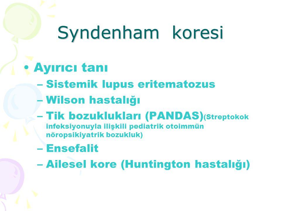 Syndenham koresi Ayırıcı tanı –Sistemik lupus eritematozus –Wilson hastalığı –Tik bozuklukları (PANDAS) (Streptokok infeksiyonuyla ilişkili pediatrik