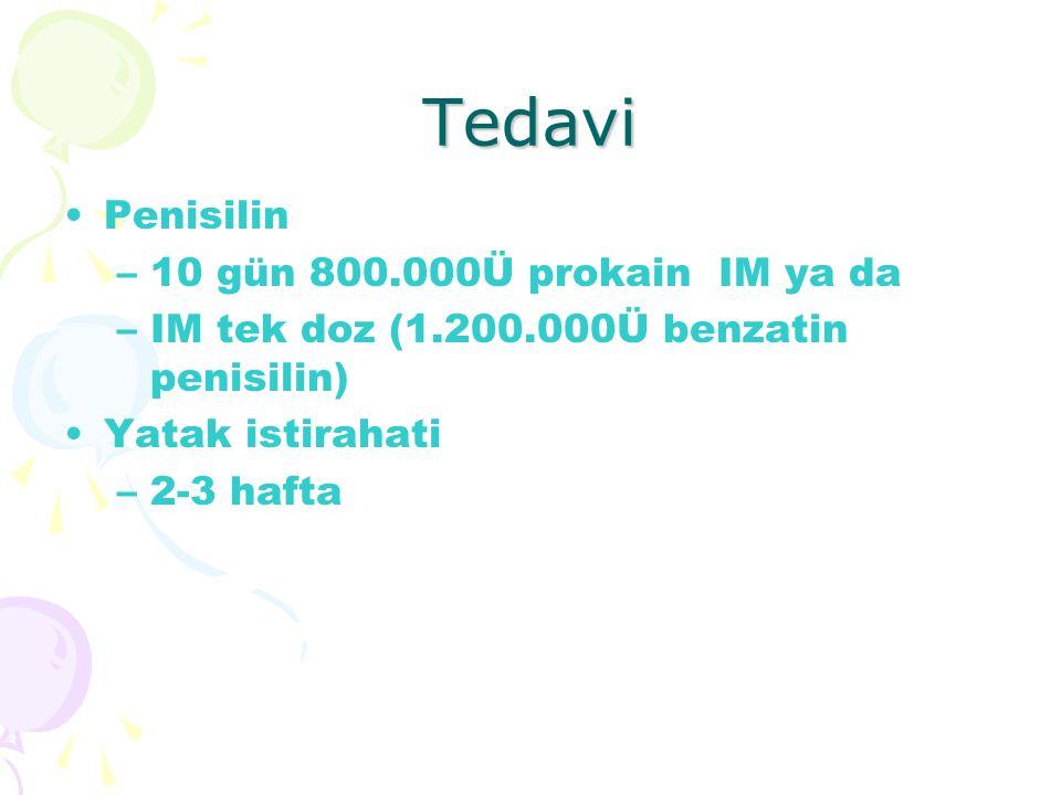 Tedavi Penisilin –10 gün 800.000Ü prokain IM ya da –IM tek doz (1.200.000Ü benzatin penisilin) Yatak istirahati –2-3 hafta