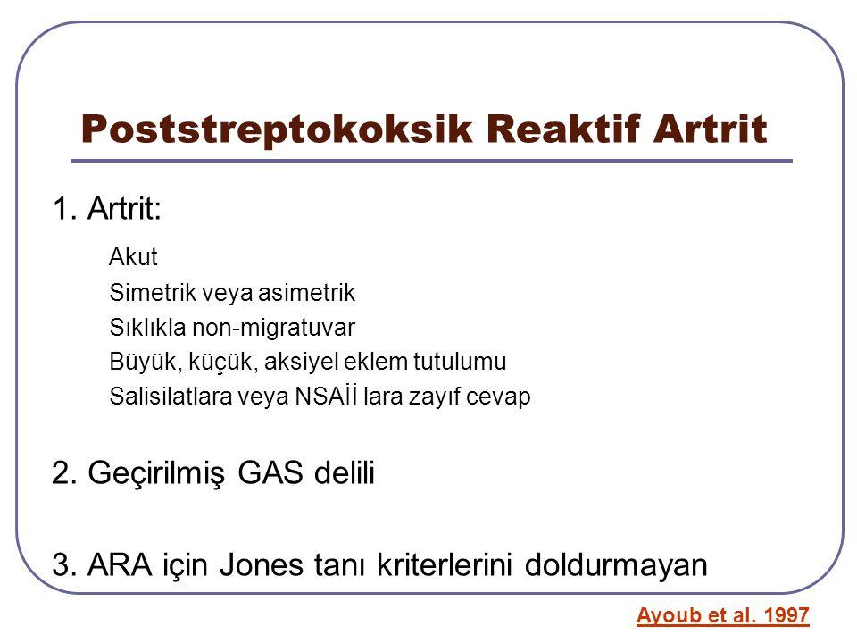 Poststreptokoksik Reaktif Artrit 1. Artrit: Akut Simetrik veya asimetrik Sıklıkla non-migratuvar Büyük, küçük, aksiyel eklem tutulumu Salisilatlara ve