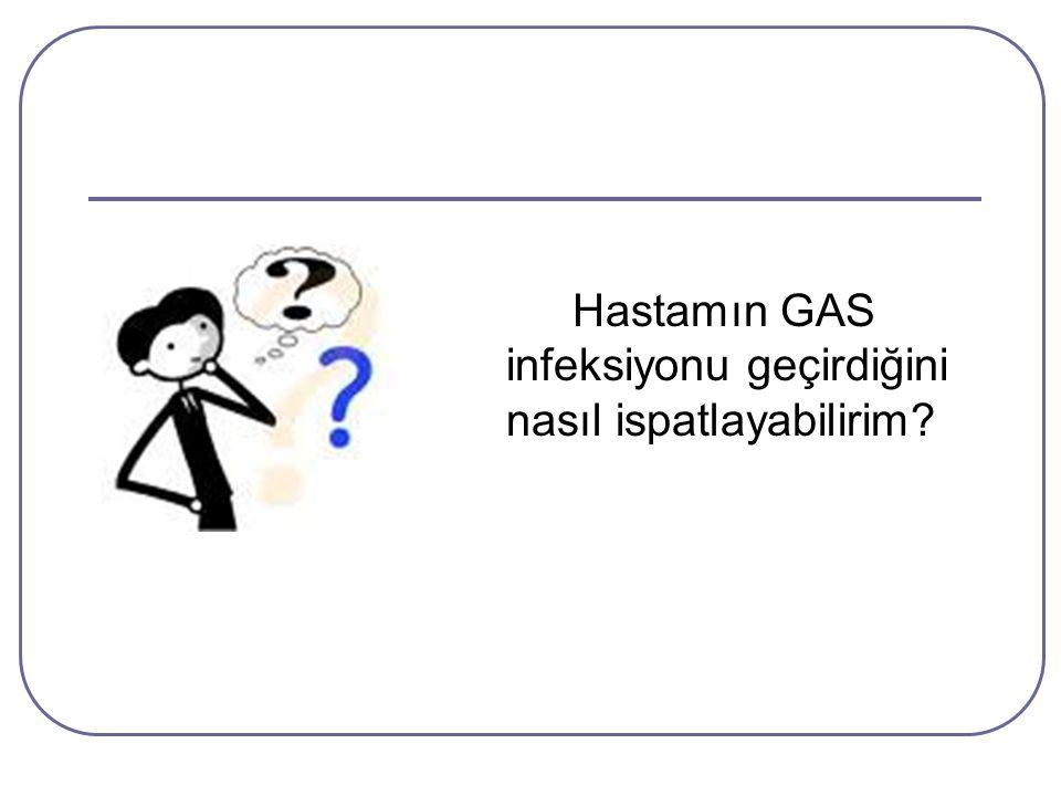 Hastamın GAS infeksiyonu geçirdiğini nasıl ispatlayabilirim?