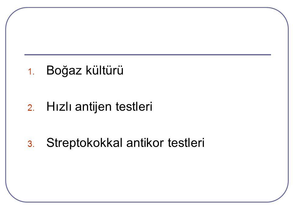 1. Boğaz kültürü 2. Hızlı antijen testleri 3. Streptokokkal antikor testleri
