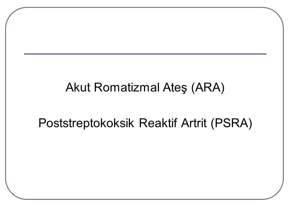 Akut Romatizmal Ateş (ARA) Poststreptokoksik Reaktif Artrit (PSRA)