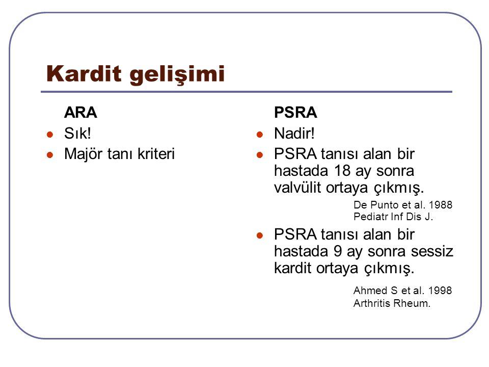 Kardit gelişimi ARA Sık! Majör tanı kriteri PSRA Nadir! PSRA tanısı alan bir hastada 18 ay sonra valvülit ortaya çıkmış. De Punto et al. 1988 Pediatr