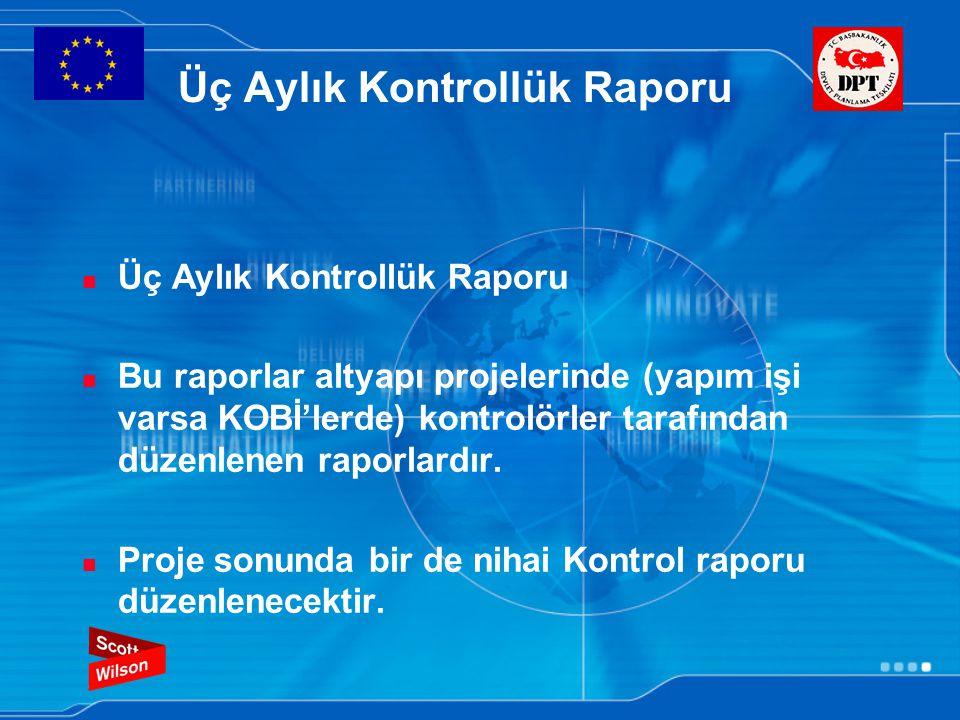 Üç Aylık Kontrollük Raporu Bu raporlar altyapı projelerinde (yapım işi varsa KOBİ'lerde) kontrolörler tarafından düzenlenen raporlardır. Proje sonunda