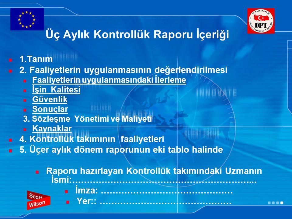Üç Aylık Kontrollük Raporu İçeriği 1.Tanım 2. Faaliyetlerin uygulanmasının değerlendirilmesi Faaliyetlerin uygulanmasındaki İlerleme İşin Kalitesi Güv