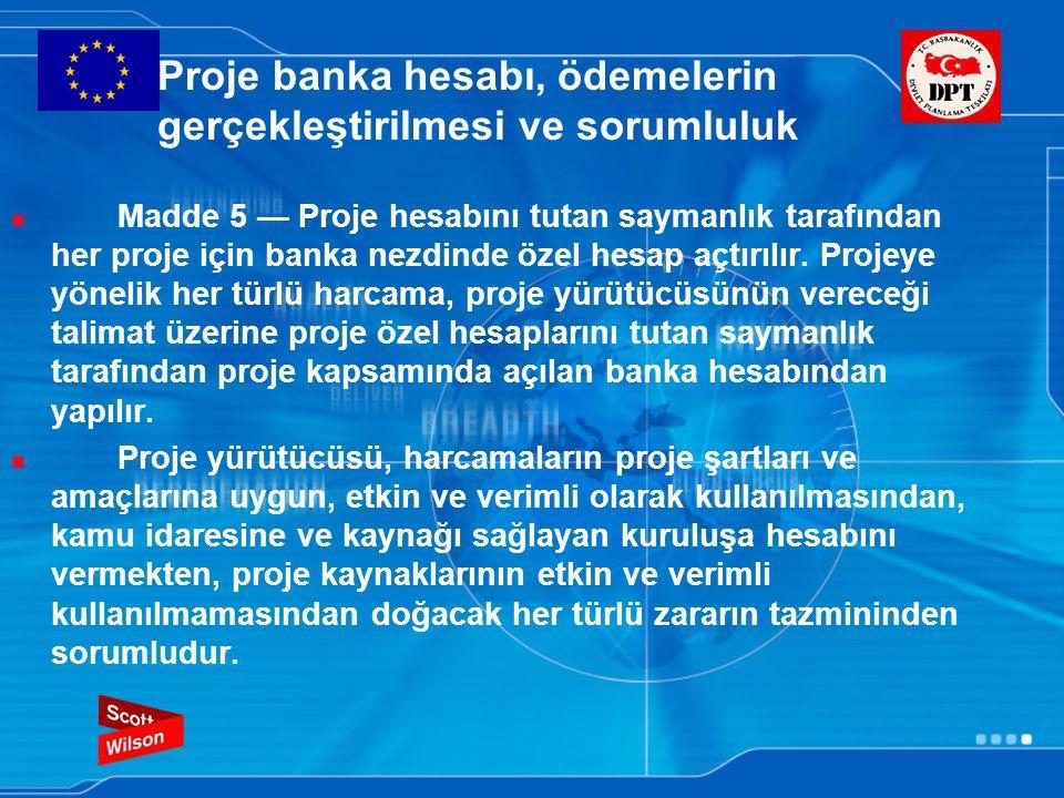 Proje banka hesabı, ödemelerin gerçekleştirilmesi ve sorumluluk Madde 5 — Proje hesabını tutan saymanlık tarafından her proje için banka nezdinde özel hesap açtırılır.