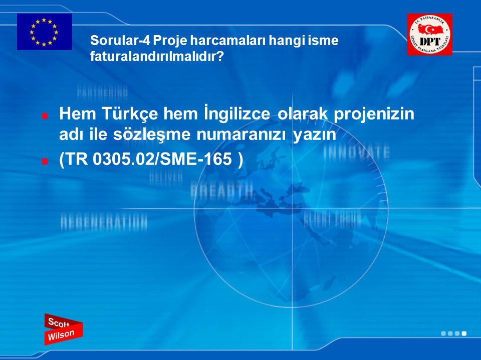 Sorular-4 Proje harcamaları hangi isme faturalandırılmalıdır? Hem Türkçe hem İngilizce olarak projenizin adı ile sözleşme numaranızı yazın (TR 0305.02