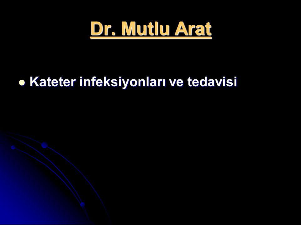 Dr. Mutlu Arat Kateter infeksiyonları ve tedavisi Kateter infeksiyonları ve tedavisi