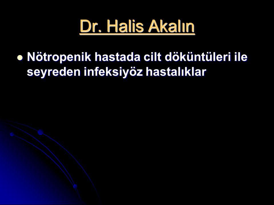 Dr. Halis Akalın Nötropenik hastada cilt döküntüleri ile seyreden infeksiyöz hastalıklar Nötropenik hastada cilt döküntüleri ile seyreden infeksiyöz h
