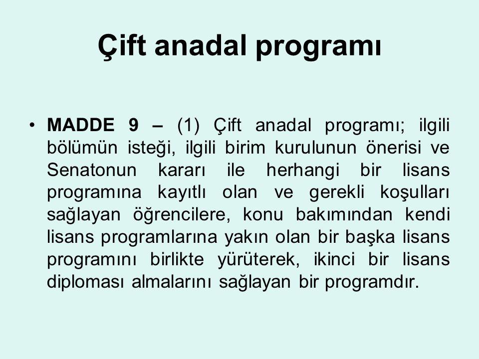 Çift anadal programı MADDE 9 – (1) Çift anadal programı; ilgili bölümün isteği, ilgili birim kurulunun önerisi ve Senatonun kararı ile herhangi bir li