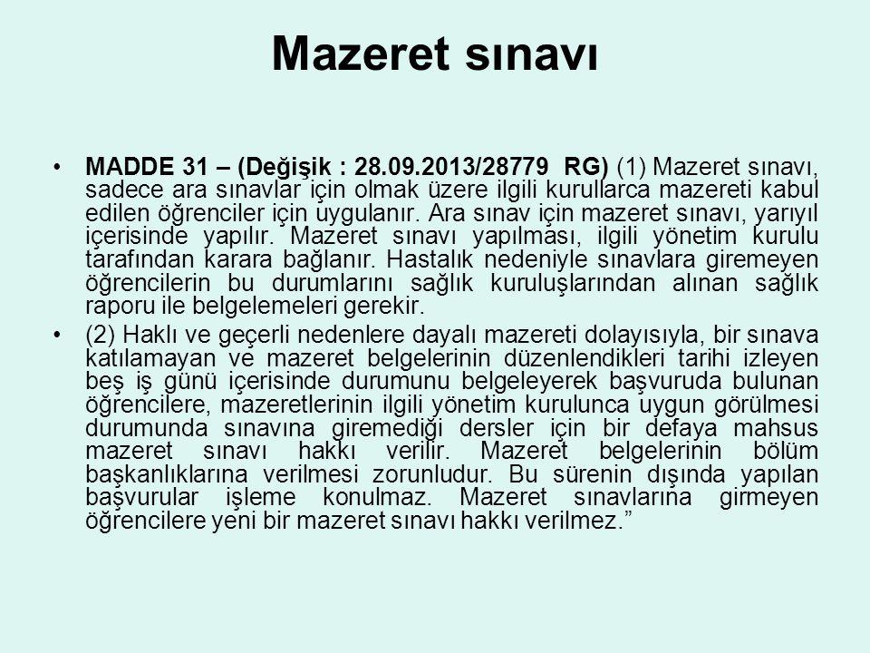 Mazeret sınavı MADDE 31 – (Değişik : 28.09.2013/28779 RG) (1) Mazeret sınavı, sadece ara sınavlar için olmak üzere ilgili kurullarca mazereti kabul ed