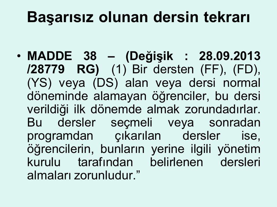 Başarısız olunan dersin tekrarı MADDE 38 – (Değişik : 28.09.2013 /28779 RG) (1) Bir dersten (FF), (FD), (YS) veya (DS) alan veya dersi normal dönemind