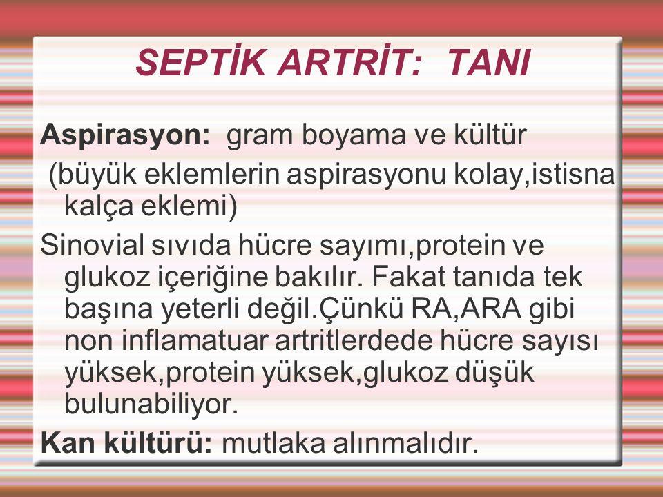 SEPTİK ARTRİT: TANI Aspirasyon: gram boyama ve kültür (büyük eklemlerin aspirasyonu kolay,istisna kalça eklemi) Sinovial sıvıda hücre sayımı,protein ve glukoz içeriğine bakılır.