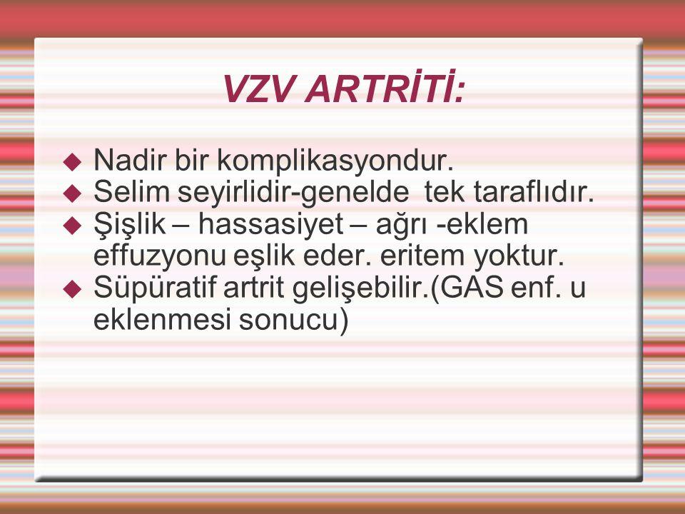 VZV ARTRİTİ:  Nadir bir komplikasyondur. Selim seyirlidir-genelde tek taraflıdır.