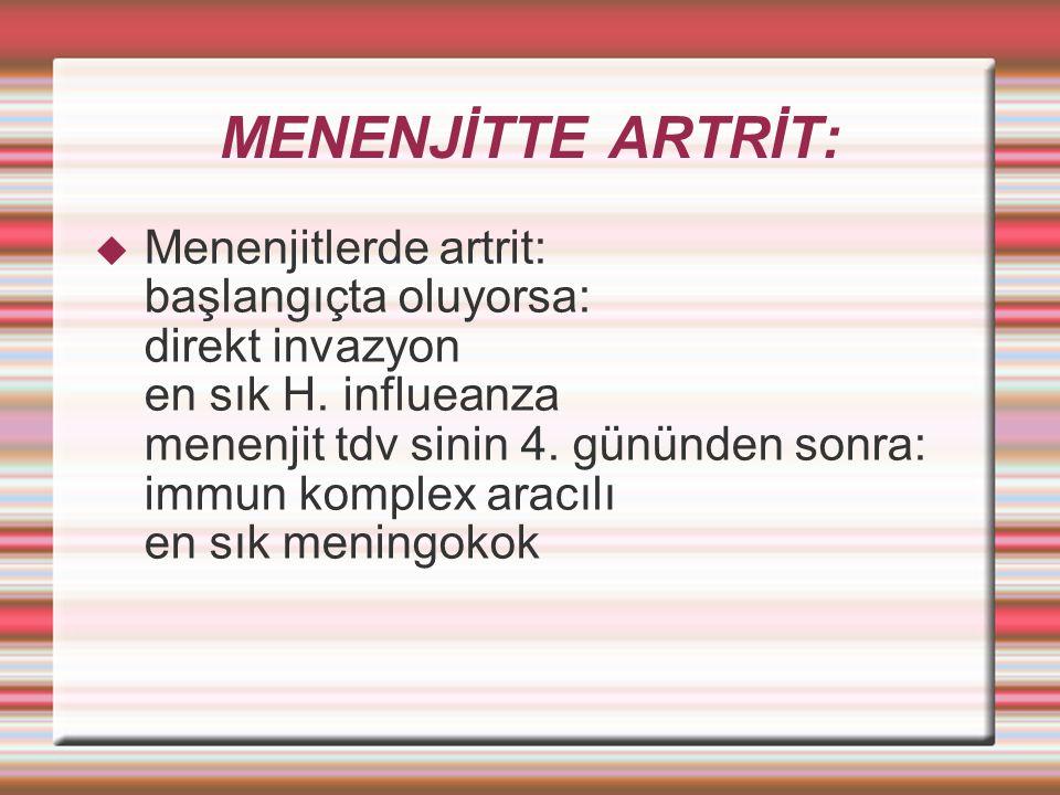 MENENJİTTE ARTRİT:  Menenjitlerde artrit: başlangıçta oluyorsa: direkt invazyon en sık H.