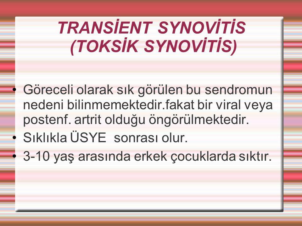 TRANSİENT SYNOVİTİS (TOKSİK SYNOVİTİS) Göreceli olarak sık görülen bu sendromun nedeni bilinmemektedir.fakat bir viral veya postenf.