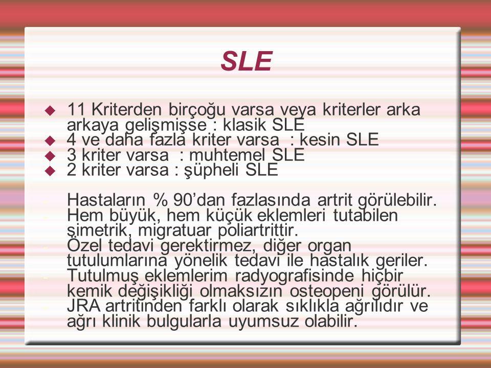 SLE  11 Kriterden birçoğu varsa veya kriterler arka arkaya gelişmişse : klasik SLE  4 ve daha fazla kriter varsa : kesin SLE  3 kriter varsa : muhtemel SLE  2 kriter varsa : şüpheli SLE - Hastaların % 90'dan fazlasında artrit görülebilir.