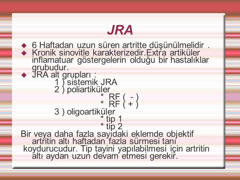JRA  6 Haftadan uzun süren artritte düşünülmelidir.