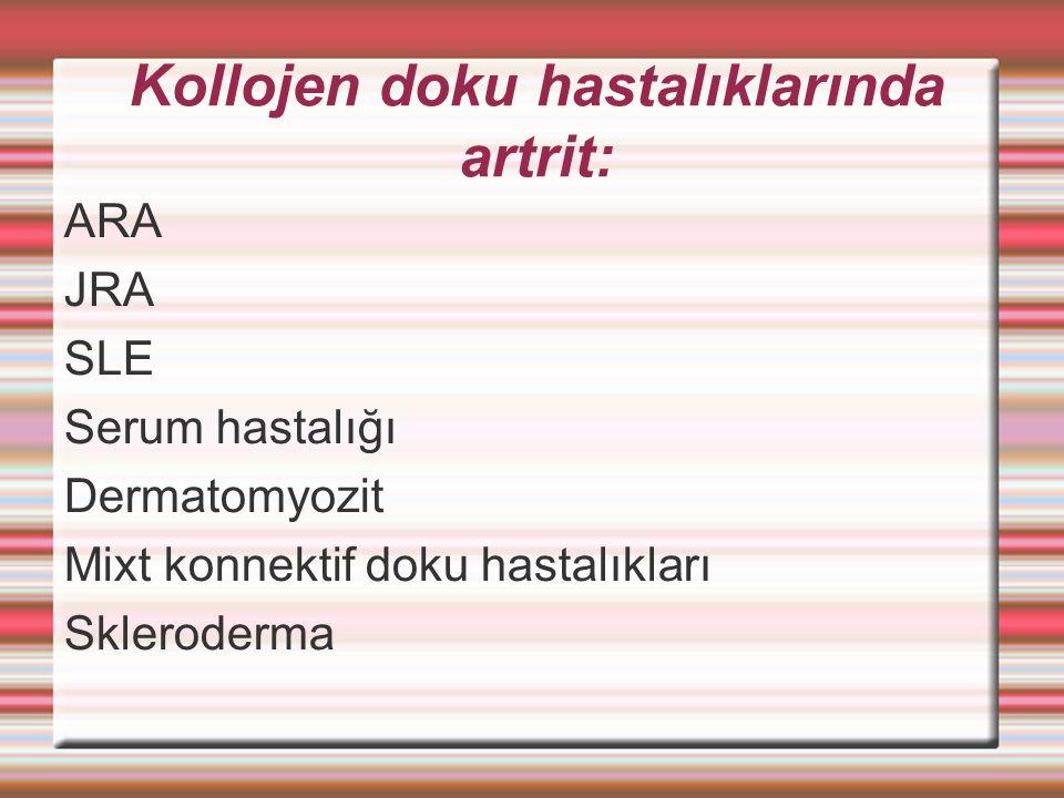 Kollojen doku hastalıklarında artrit: ARA JRA SLE Serum hastalığı Dermatomyozit Mixt konnektif doku hastalıkları Skleroderma