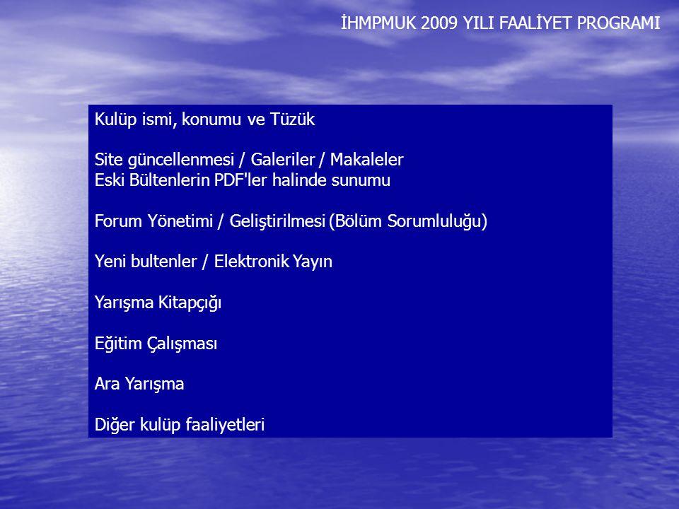 İHMPMUK 2009 YILI FAALİYET PROGRAMI Kulüp ismi, konumu ve Tüzük Site güncellenmesi / Galeriler / Makaleler Eski Bültenlerin PDF'ler halinde sunumu For