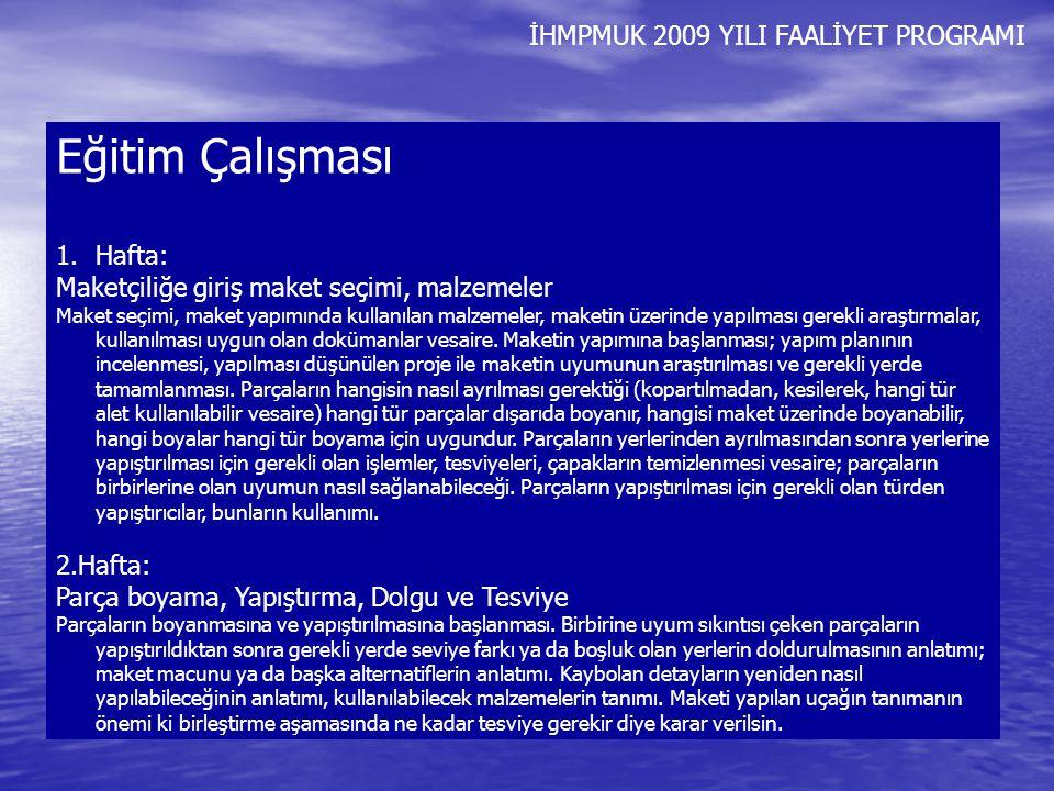 İHMPMUK 2009 YILI FAALİYET PROGRAMI Eğitim Çalışması 1.Hafta: Maketçiliğe giriş maket seçimi, malzemeler Maket seçimi, maket yapımında kullanılan malz