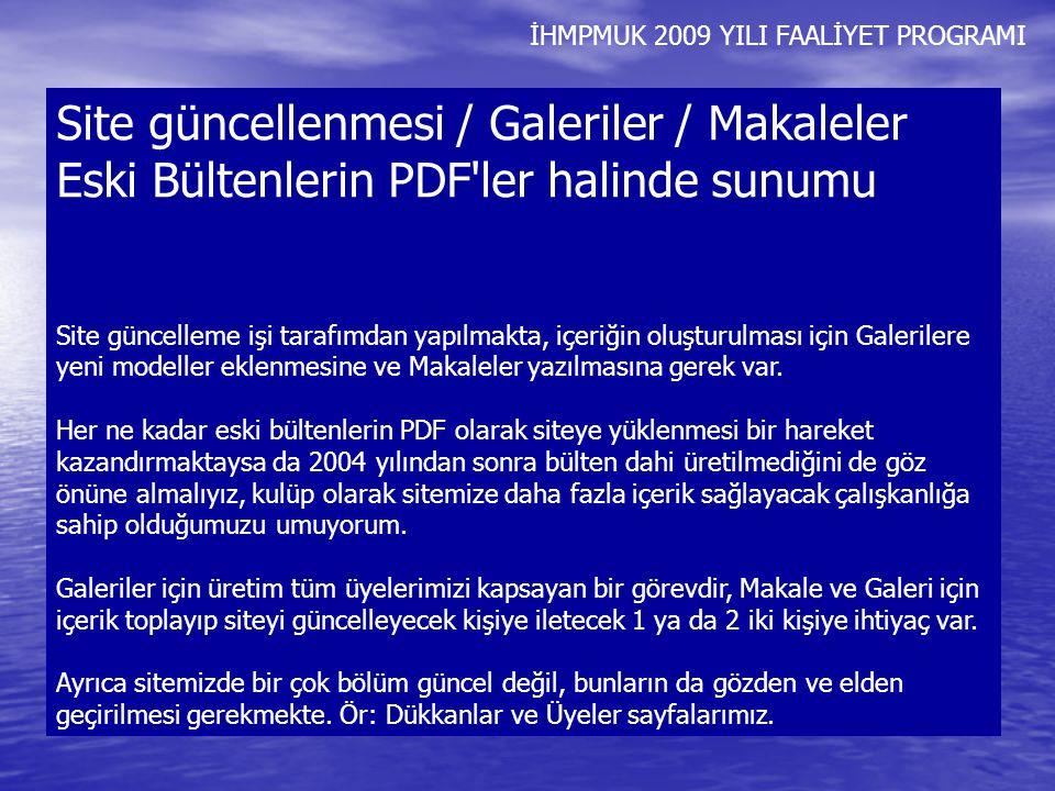 İHMPMUK 2009 YILI FAALİYET PROGRAMI Site güncellenmesi / Galeriler / Makaleler Eski Bültenlerin PDF'ler halinde sunumu Site güncelleme işi tarafımdan