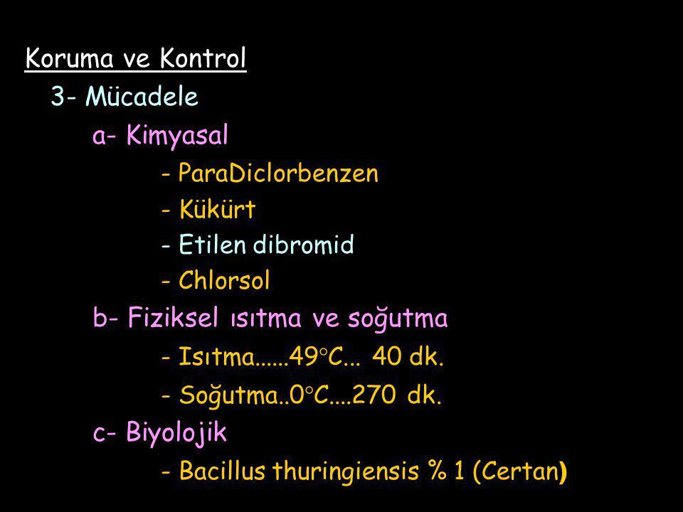 Koruma ve Kontrol 3- Mücadele a- Kimyasal - ParaDiclorbenzen - Kükürt - Etilen dibromid - Chlorsol b- Fiziksel ısıtma ve soğutma - Isıtma......49°C...