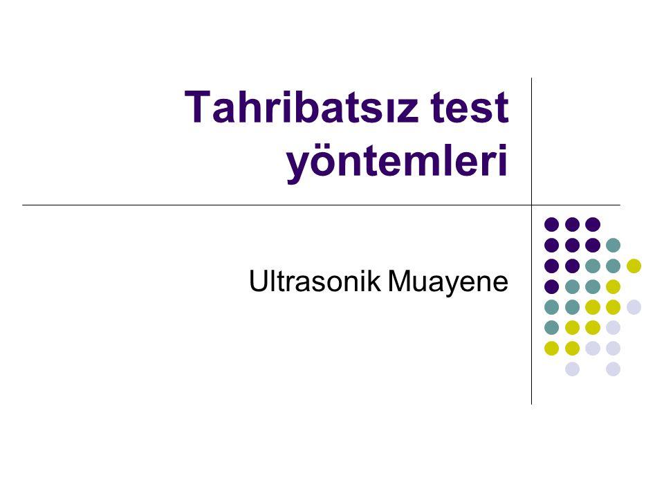 Tahribatsız test yöntemleri Ultrasonik Muayene