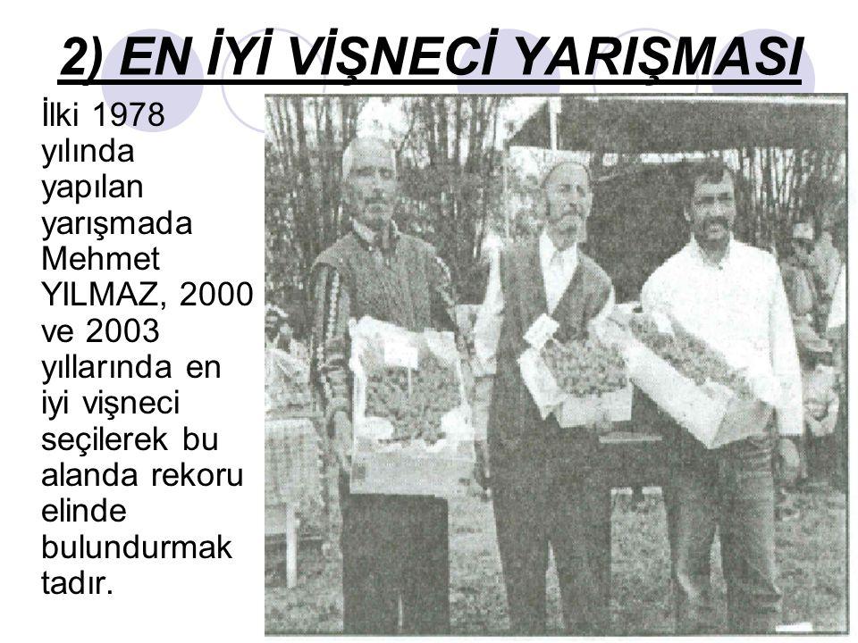2) EN İYİ VİŞNECİ YARIŞMASI İlki 1978 yılında yapılan yarışmada Mehmet YILMAZ, 2000 ve 2003 yıllarında en iyi vişneci seçilerek bu alanda rekoru elinde bulundurmak tadır.