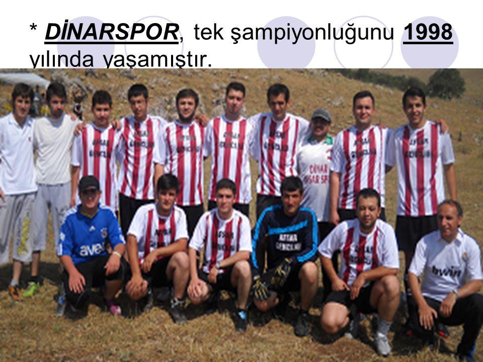 * DİNARSPOR, tek şampiyonluğunu 1998 yılında yaşamıştır.