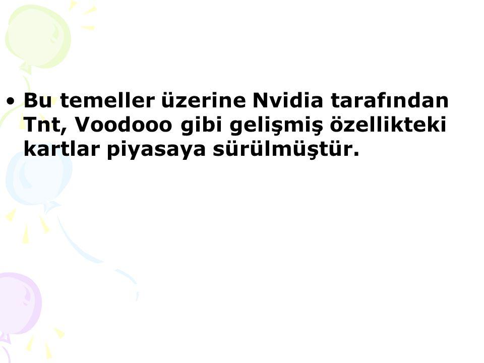Bu temeller üzerine Nvidia tarafından Tnt, Voodooo gibi gelişmiş özellikteki kartlar piyasaya sürülmüştür.