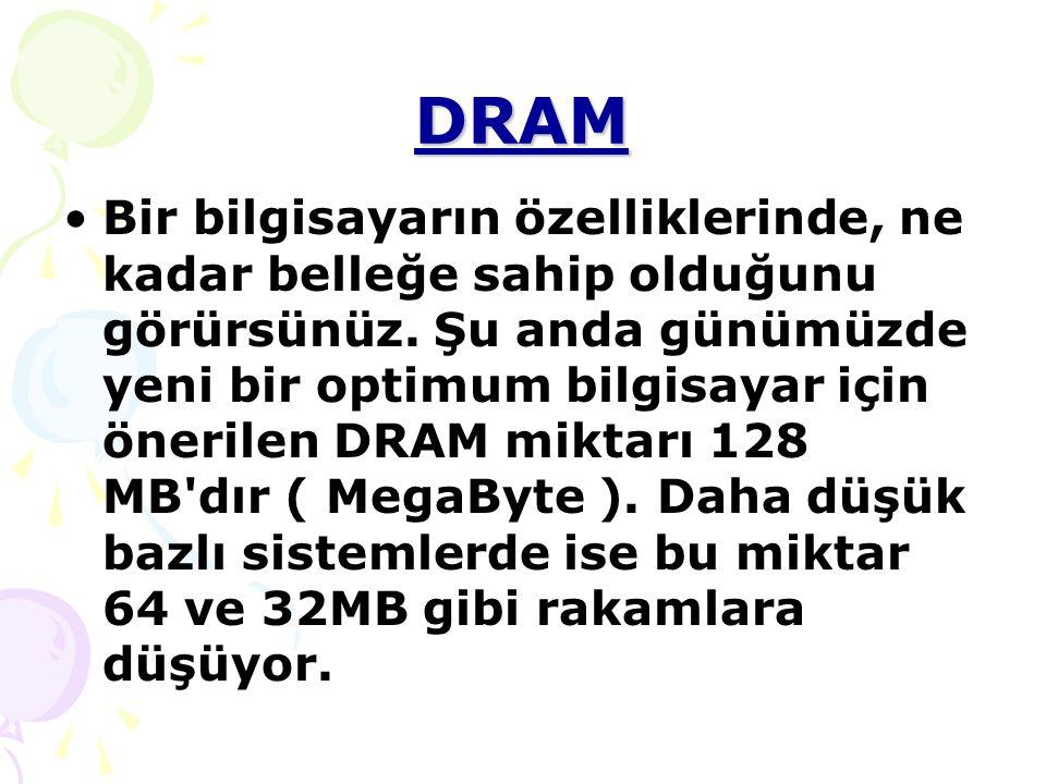 DRAM Bir bilgisayarın özelliklerinde, ne kadar belleğe sahip olduğunu görürsünüz.