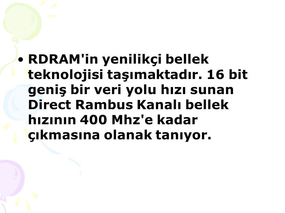 RDRAM in yenilikçi bellek teknolojisi taşımaktadır.