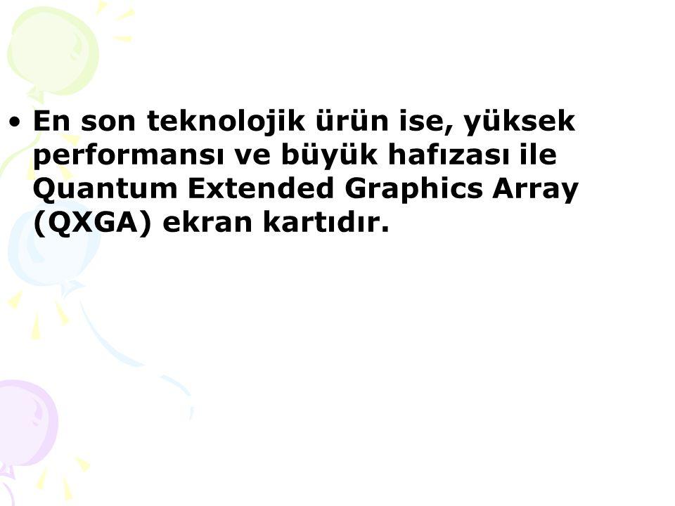 En son teknolojik ürün ise, yüksek performansı ve büyük hafızası ile Quantum Extended Graphics Array (QXGA) ekran kartıdır.