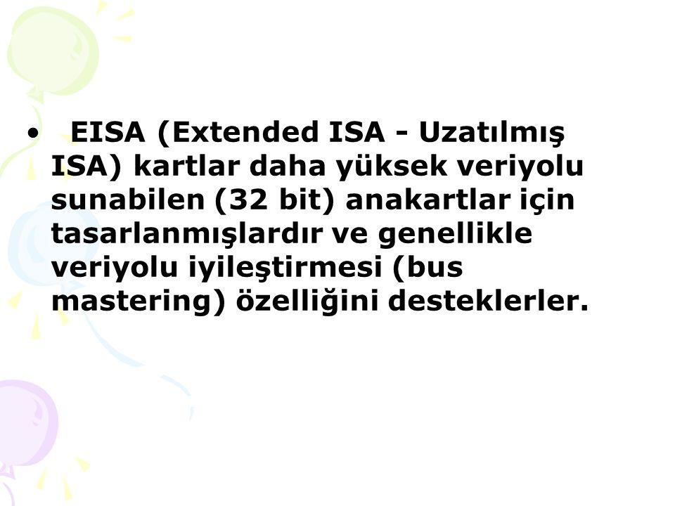 EISA (Extended ISA - Uzatılmış ISA) kartlar daha yüksek veriyolu sunabilen (32 bit) anakartlar için tasarlanmışlardır ve genellikle veriyolu iyileştirmesi (bus mastering) özelliğini desteklerler.