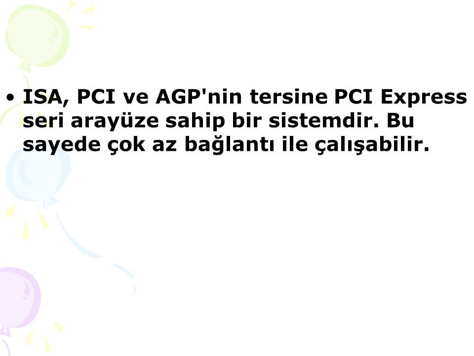 ISA, PCI ve AGP nin tersine PCI Express seri arayüze sahip bir sistemdir.