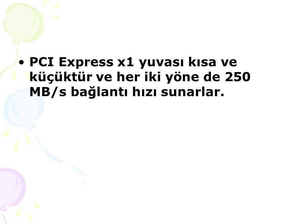 PCI Express x1 yuvası kısa ve küçüktür ve her iki yöne de 250 MB/s bağlantı hızı sunarlar.