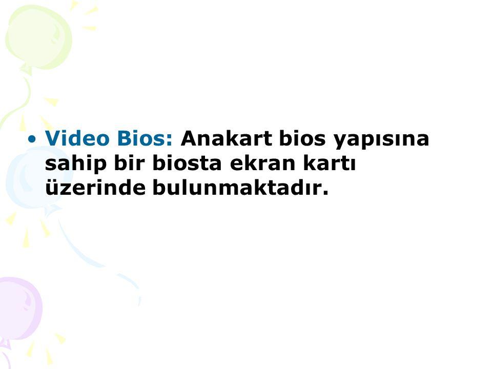 Video Bios: Anakart bios yapısına sahip bir biosta ekran kartı üzerinde bulunmaktadır.