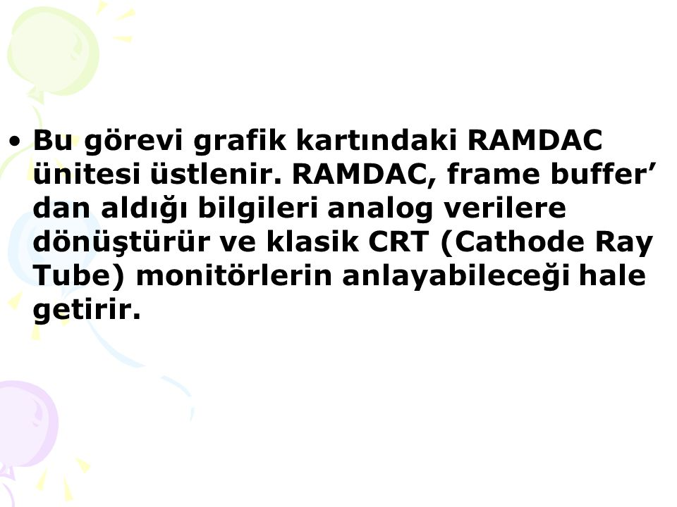 Bu görevi grafik kartındaki RAMDAC ünitesi üstlenir.
