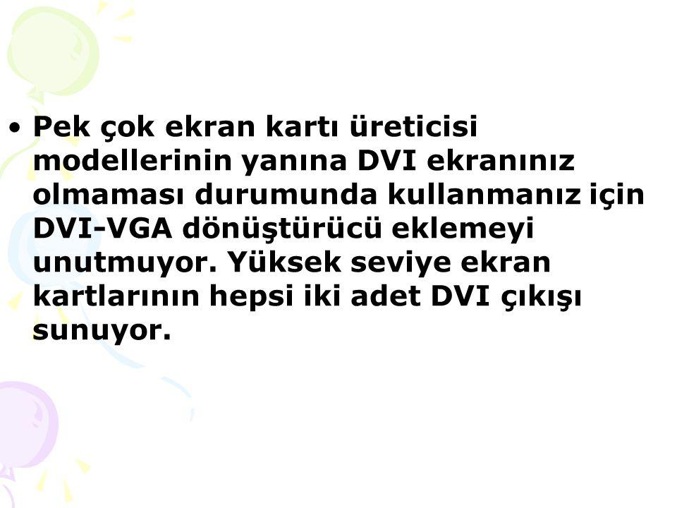 Pek çok ekran kartı üreticisi modellerinin yanına DVI ekranınız olmaması durumunda kullanmanız için DVI-VGA dönüştürücü eklemeyi unutmuyor.