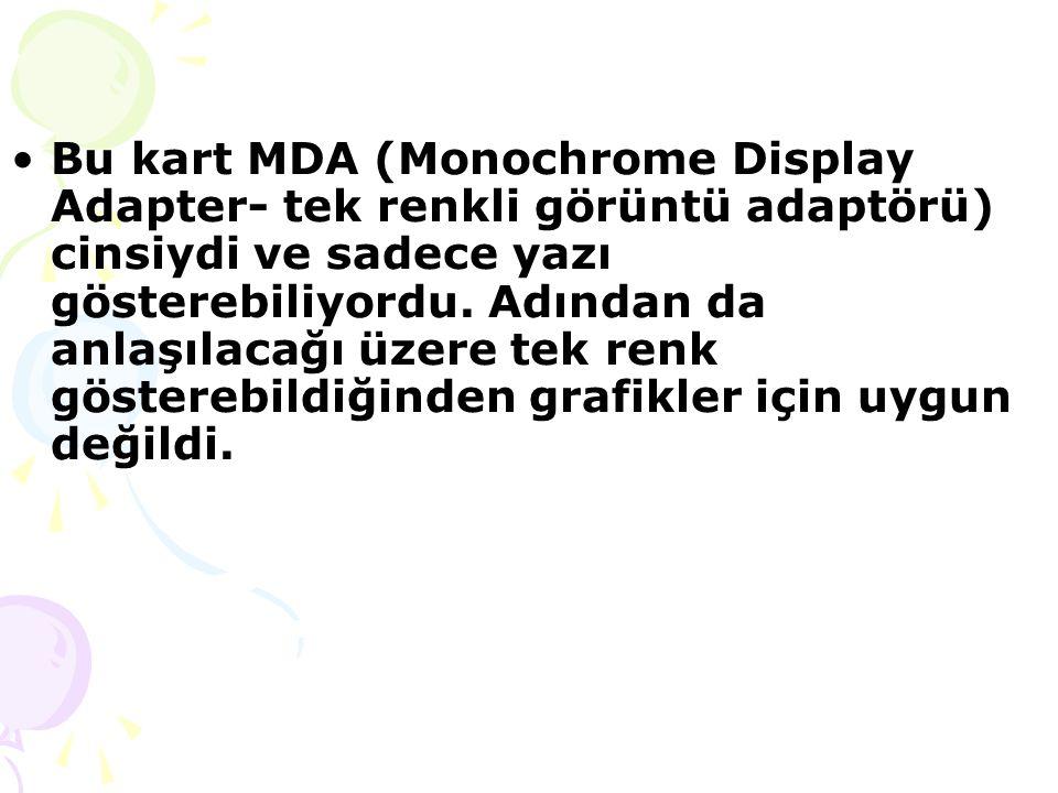 Bu kart MDA (Monochrome Display Adapter- tek renkli görüntü adaptörü) cinsiydi ve sadece yazı gösterebiliyordu.