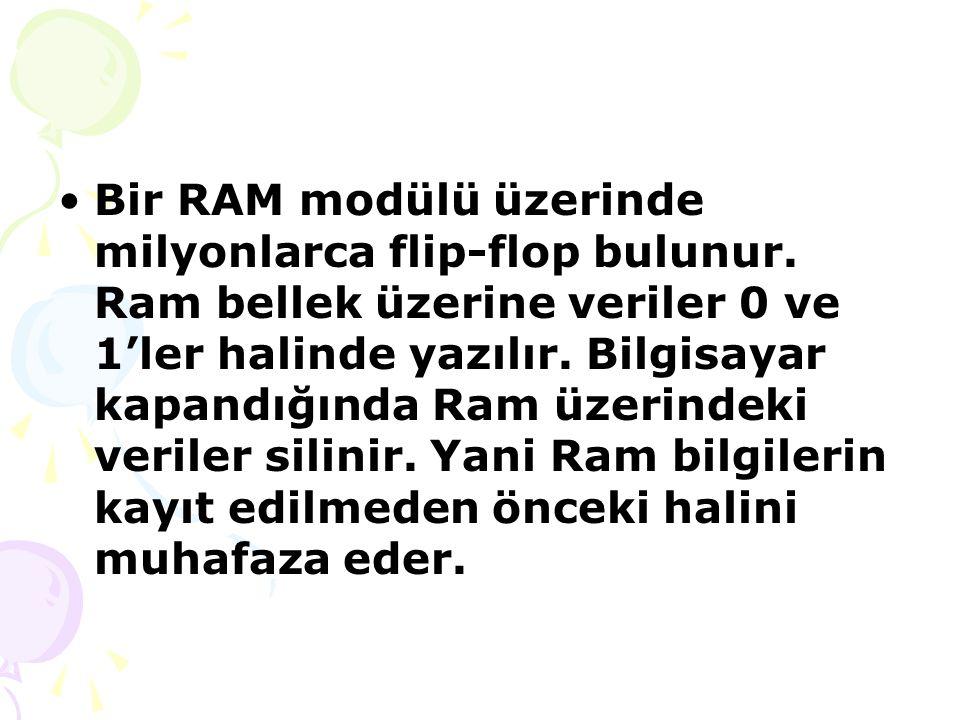 Bir RAM modülü üzerinde milyonlarca flip-flop bulunur.