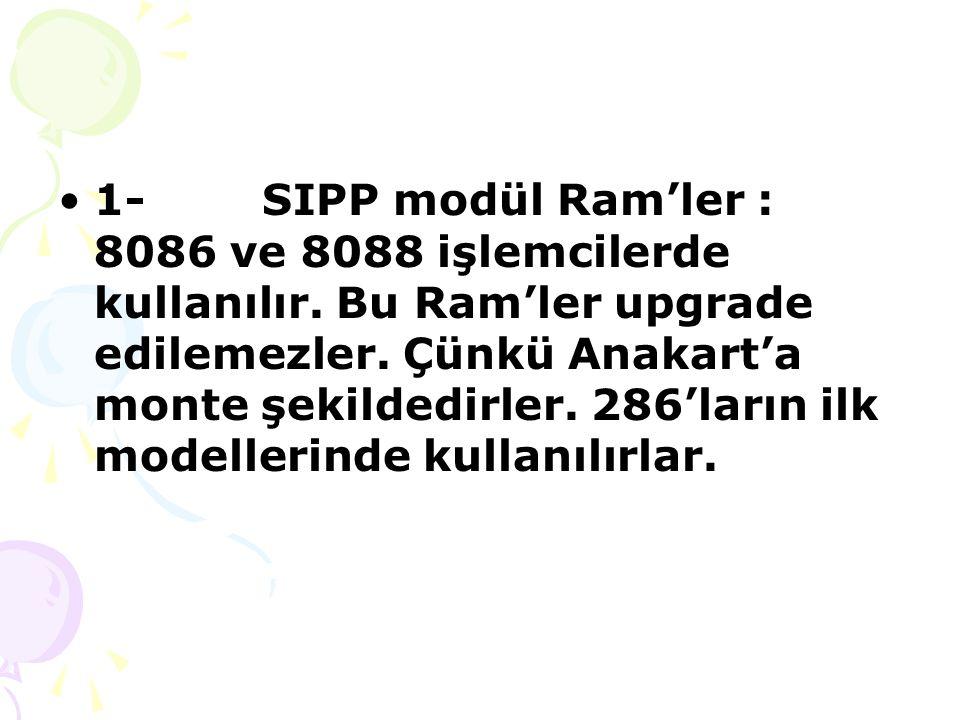 1- SIPP modül Ram'ler : 8086 ve 8088 işlemcilerde kullanılır.