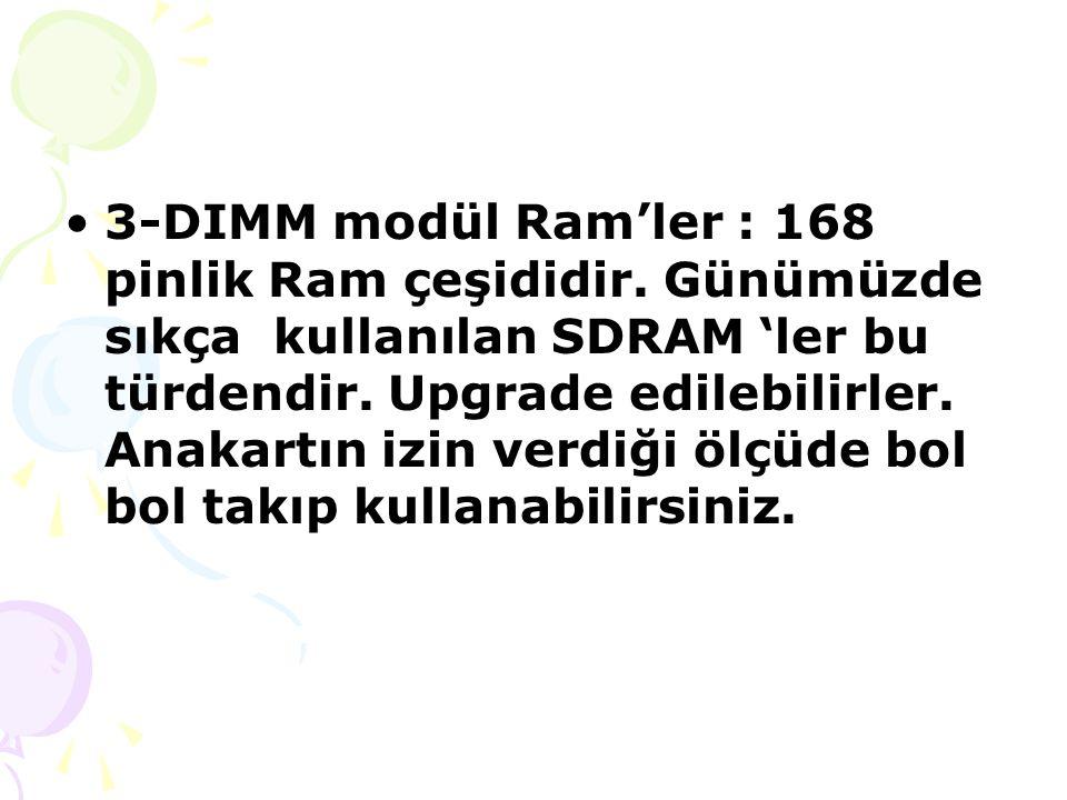 3-DIMM modül Ram'ler : 168 pinlik Ram çeşididir.